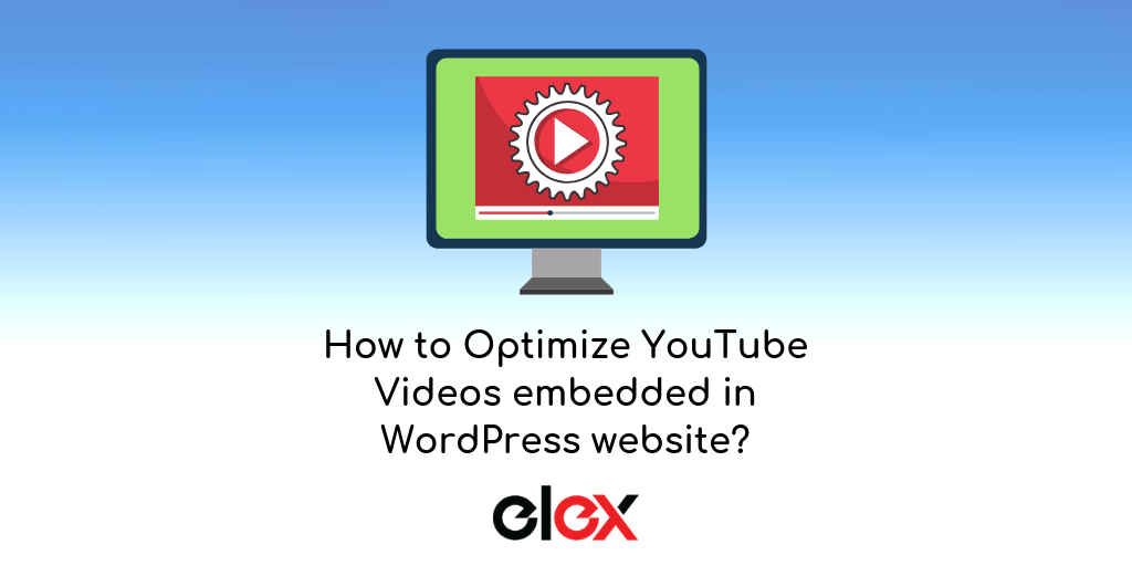 ELEX-Optimize-YouTube-Embedded-Videos-WordPress-Site