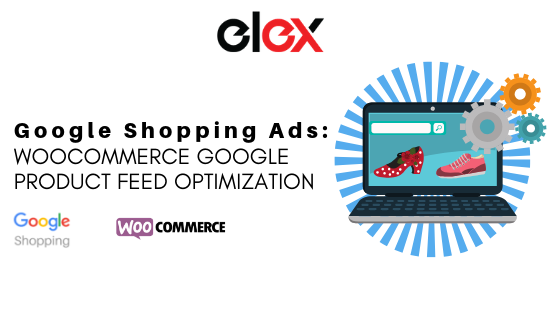 Optimizing your WooCommerce Google Product Feed files ELEX Google Product Feed Plugin