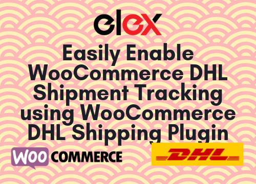 Easily Enable WooCommerce DHL Shipment Tracking using WooCommerce DHL Shipping Plugin