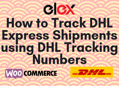 How to Track DHL Express Shipments using DHL Tracking Numbers