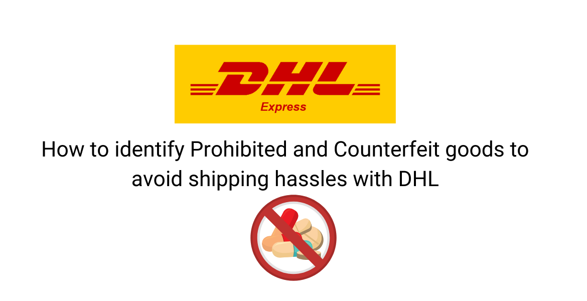 How to identify Prohibited and Counterfeit goods to avoid shipping hassles with DHL