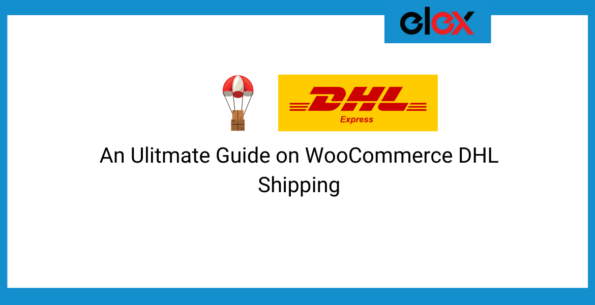 Ulitmate guide on wooCommerce DHL Shipping