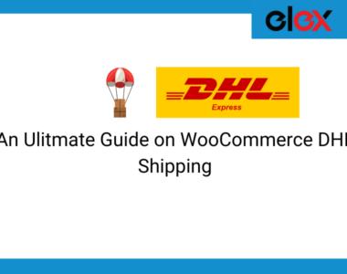 Ulitmate guide on wooCommerce DHL Shipping