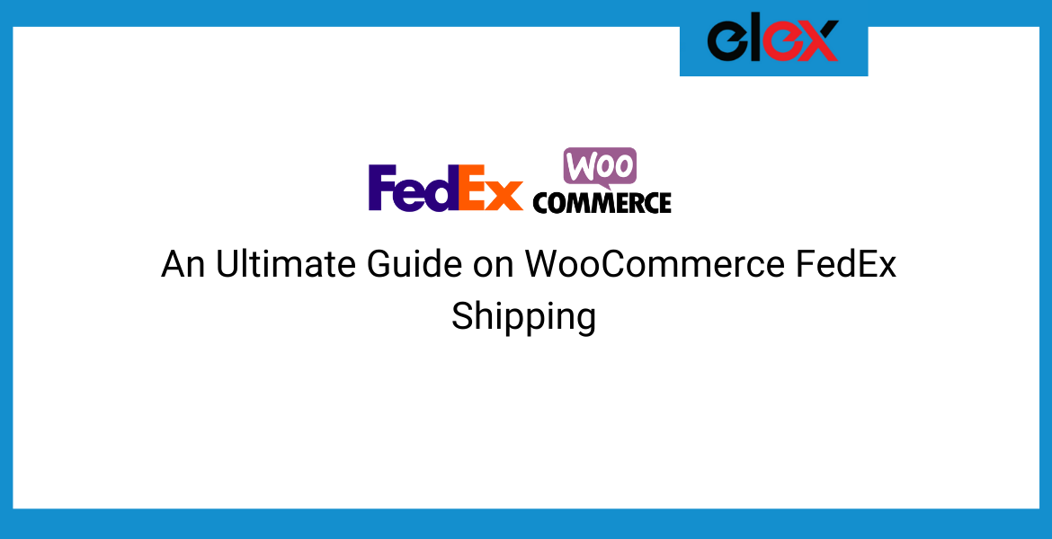 An Ultimate Guide on WooCommerce FedEx Shipping || WooCommerce FedEx Shipping