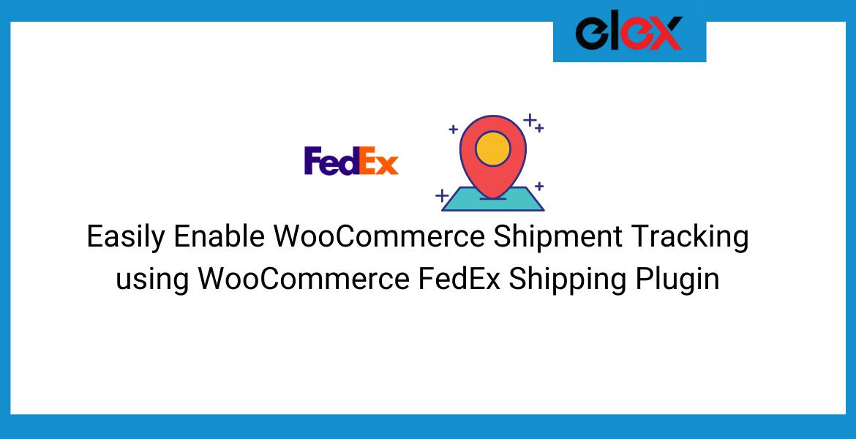 Easily Enable WooCommerce Shipment Tracking using WooCommerce FedEx Shipping Plugin