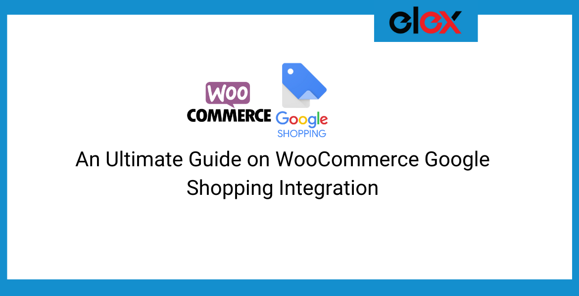 An Ultimate Guide on WooCommerce Google Shopping Integration
