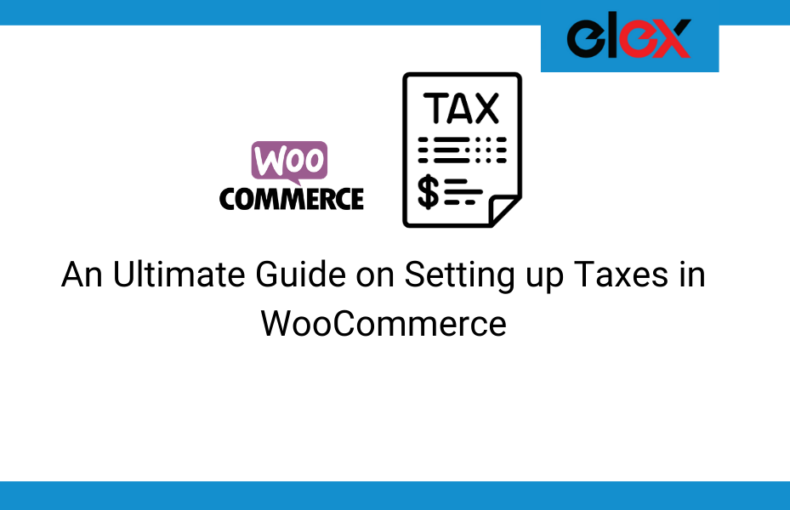 An Ultimate Guide on Setting up Taxes in WooCommerce