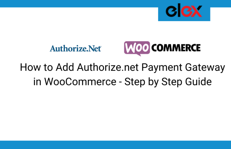 How to Add Authorize.net Payment Gateway in WooCommerce - Step by Step Guide