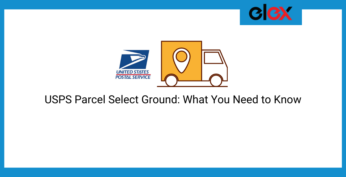 USPS Parcel Select Ground_ What You Need to Know