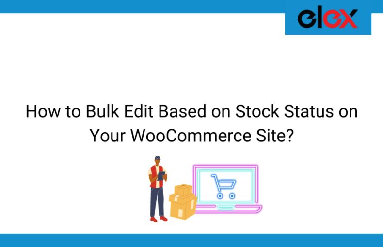 How to Bulk Edit Based on Stock Status on Your WooCommerce Site? | Blog Banner