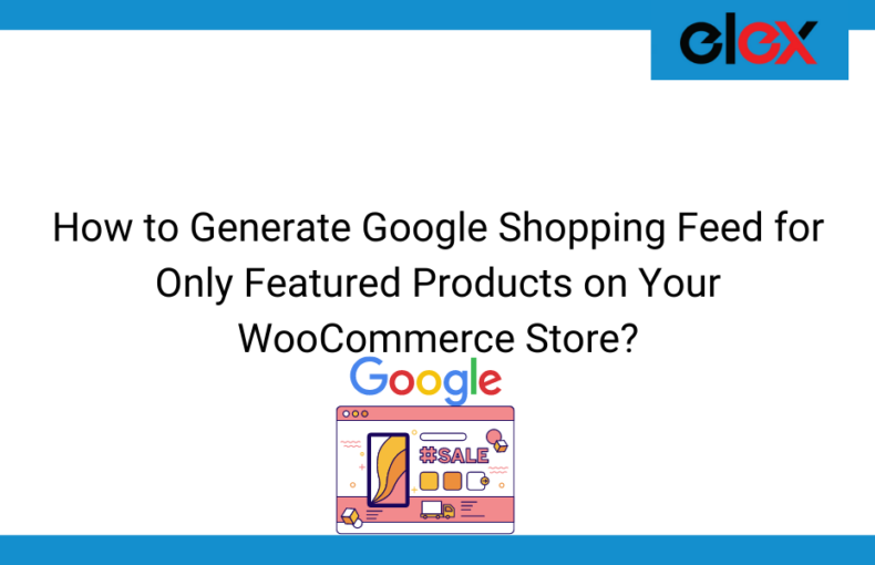 How to Generate Google Shopping Feed for Only Featured Products on Your WooCommerce Store | Blog Banner