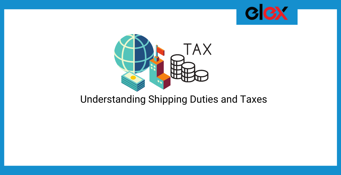 Understanding Shipping Duties and Taxes