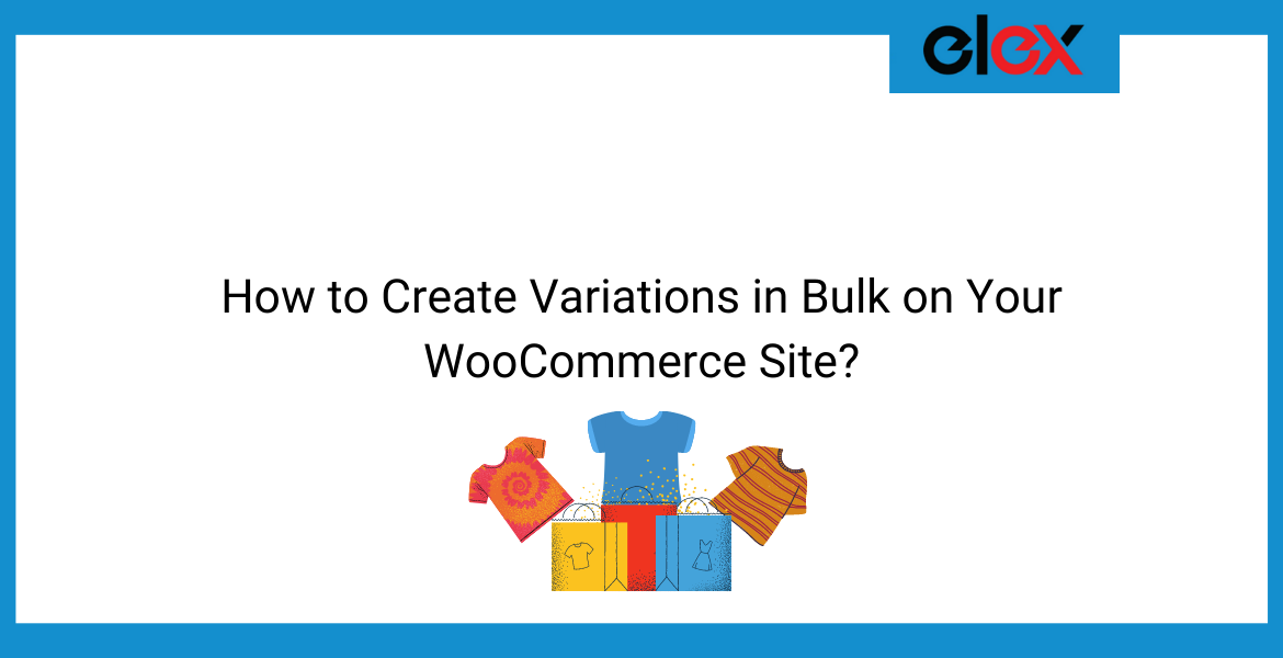 How to Create Variations in Bulk on Your WooCommerce Site | Blog banner