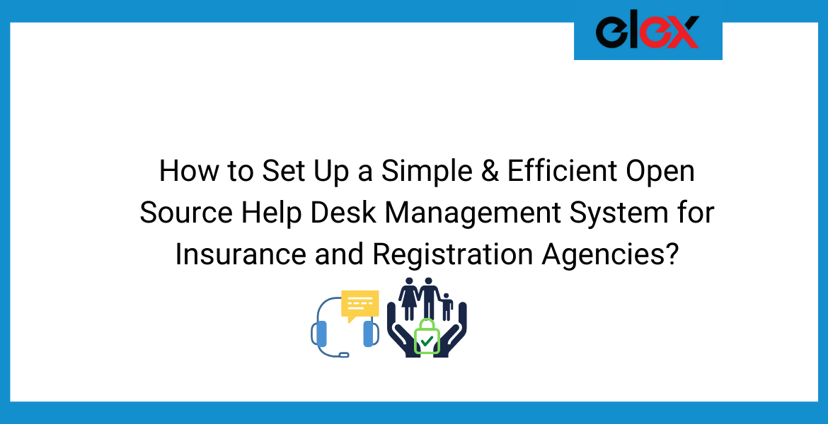 How to Set Up a Simple & Efficient Open Source Help Desk Management System for Insurance and Registration Agencies - Blog banner