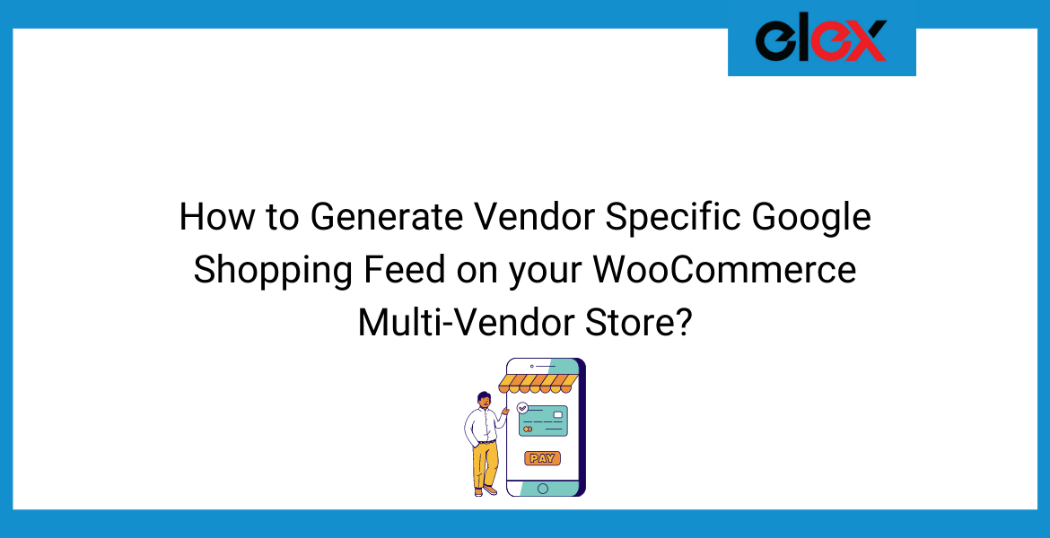 How to Generate Vendor Specific Google Shopping Feed on your WooCommerce Multi-Vendor Store   Blog Banner