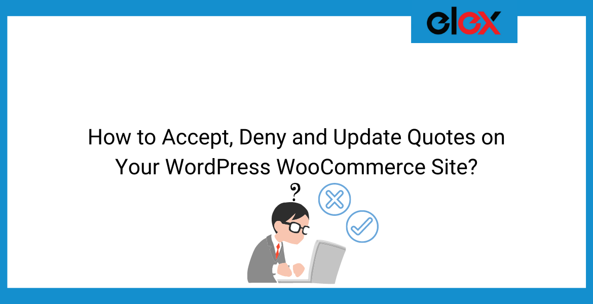 How to Accept, Deny and Update Quotes on Your WordPress WooCommerce Site | Blog Banner