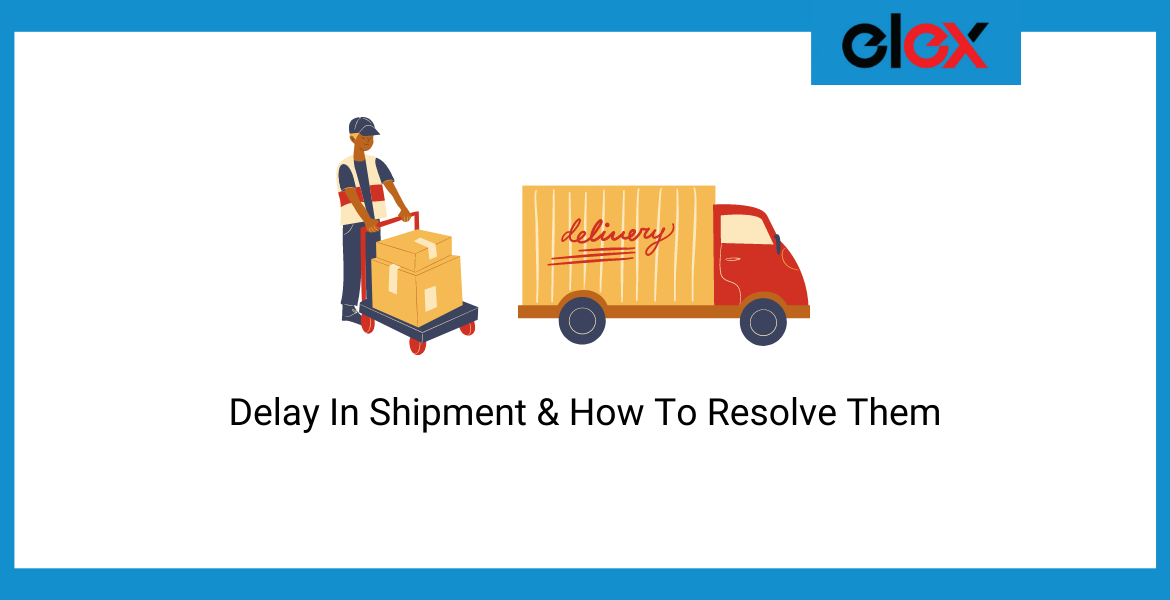 Delay In Shipment & How To Resolve Them